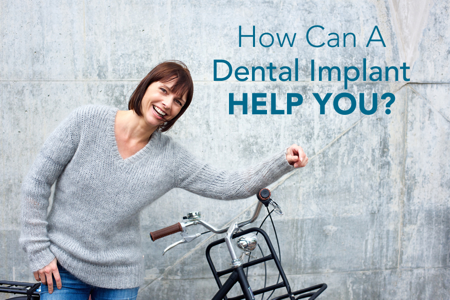 how can a dental implant help you